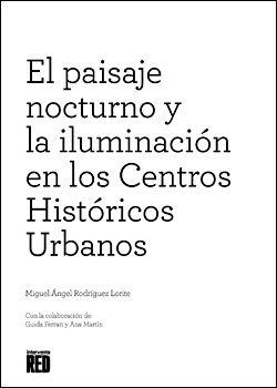 El paisaje nocturno y la iluminación en los Centros Históricos Urbanos